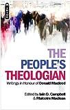 The Peoples Theologian: Writings in Honour of Donald Macleod