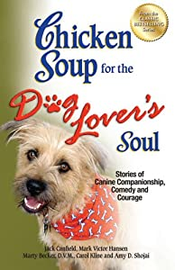 Chicken Soup for the Dog Lover's Soul: Stories of Canine Companionship, Comedy and Courage (Chicken Soup for the Soul) from Backlist, LLC - a unit of Chicken Soup of the Soul Publishing LLC