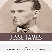 Legends of the West: The Life and Legacy of Jesse James (       UNABRIDGED) by Charles River Editors Narrated by John Eastman