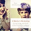A Mother's Reckoning: Living in the Aftermath of the Columbine Tragedy Audiobook by Sue Klebold Narrated by Sue Klebold, Andrew Solomon