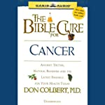 The Bible Cure for Cancer: Ancient Truths, Natural Remedies and the Latest Findings for Your Health Today (       UNABRIDGED) by Don Colbert