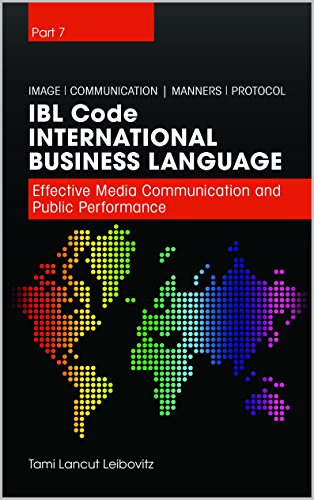 Book: IBL Code - Effective Media Communication and Public Performance - essentials of business communication (International Business Language Book 7) by Tami Lancut Leibovitz