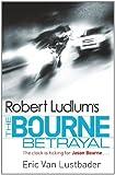 Robert Ludlum's The Bourne Betrayal: The Bourne Saga: Book Five (Jason Bourne)