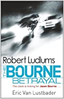 Robert Ludlum's The Bourne Betrayal: The Bourne Saga: Book Five