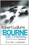 Robert Ludlum's The Bourne Betrayal: The Bourne Saga: Book Five