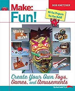 Book Cover: Make Fun!: Create Your Own Toys, Games, and Amusements