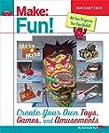 Make Fun!: Create Your Own Toys, Game...