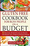 Gluten Free Cookbook for Busy People on a Budget: 50 Delicious 30-Minutes-or-Less Recipes for Weight Loss, Energy & Optimum Health (Your Guide to Optimum Health) (Volume 1)