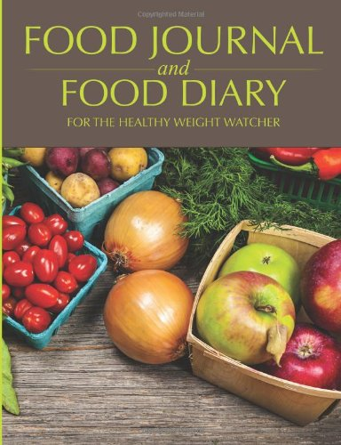 Food Journal And Food Diary: For The Healthy Weight Watcher