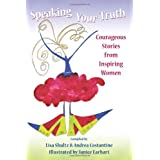 Speaking Your Truth: Courageous Stories from Inspiring Women ~ Andrea Costantine