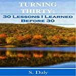 Turning Thirty: 30 Lessons I Learned Before 30 | S. Daly
