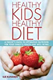 Sue Kuivanen Healthy Kids, Healthy Diet: A parent's guide to optimizing nutrition for your family's health and well-being.