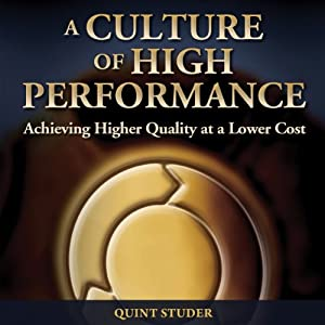 A Culture of High Performance: Achieving Higher Quality at a Lower Cost | [Quint Studer]