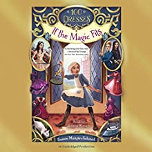 If the Magic Fits: 100 Dresses, Book 1 Audiobook by Susan Maupin Schmid Narrated by Jessica Almasy
