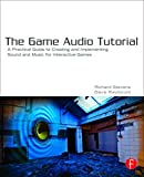 The Game Audio Tutorial: A Practical Guide to Sound and Music for Interactive Games (0240817265) by Stevens, Richard