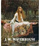 J. W. Waterhouse: The Modern Pre-Raph...