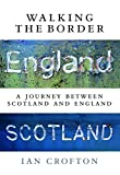 Ian Crofton Walking the Border: A Journey Between Scotland and England