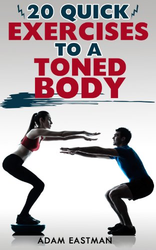 20 Quick Exercises To A Toned Body: Learn How To Tone Your Muscles, Lose Fat And Be Healthier
