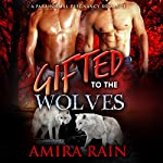 Gifted to the Wolves: The Gifted Series, Book 3 | Amira Rain