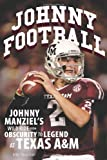 ISBN 9780760346266 product image for Johnny Football: Johnny Manziel&'s Wild Ride From Obscurity To Legend At Texas A | upcitemdb.com