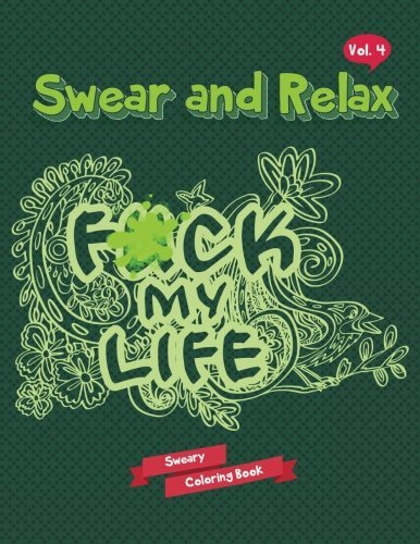 Download Sweary Coloring Book: F*ck My Life (Swear Word Coloring Book) (Swear and Relax) (Volume 4)