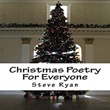 Christmas Poetry for Everyone (       UNABRIDGED) by Steve Ryan Narrated by Steve Ryan