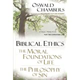 Biblical Ethics / The Moral Foundations of Life / The Philosophy of Sin: Ethical Principles for the Christian Life (OSWALD CHAMBERS LIBRARY) ~ Oswald Chambers