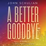 A Better Goodbye: A Novel | John Schulian