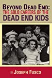 Beyond Dead End: The Solo Careers of the Dead End Kids