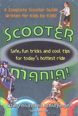 scooter-mania-safe-fun-tricks-and-cool-tips-for-todays-hottest-ride-by-willy-schlesinger-1-dec-2000-