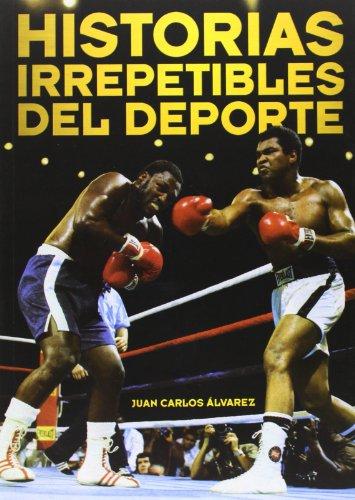 HISTORIAS IRREPETIBLES DEL DEPORTE