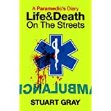 A Paramedic's Diary: Life and Death on the Streets: Life and Death in Londonby Stuart Gray