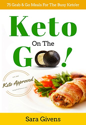 Ketogenic Cookbook: Keto On The Go-75 Grab & Go Freezer Meals and (Gluten FREE) Low Carb Snacks, For the Busy Keto'er! (Ketogenic Diet, Low Carb Diet, Atkins Diet, Paleo Diet, Gluten Free Diet) by Sara Givens