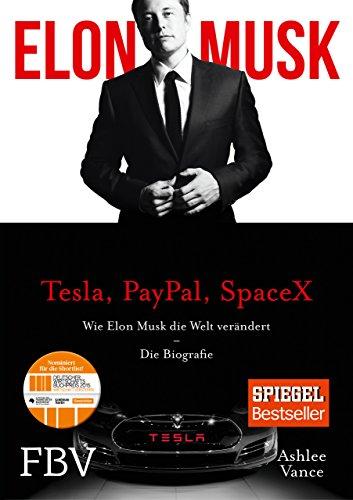 Vance Ashlee, Elon Musk: Wie Elon Musk die Welt verändert - Die Biografie