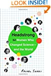 Headstrong: 52 Women Who Changed Scie...