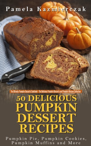 50 Delicious Pumpkin Dessert Recipes by Pamela Kazmierczak ebook deal