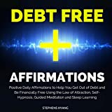 Debt Free Affirmations: Positive Daily Affirmations to Help You Get Out of Debt and Be Financially Free Using the Law of Attraction, Self-Hypnosis, Guided Meditation and Sleep Learning