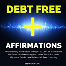 Debt Free Affirmations: Positive Daily Affirmations to Help You Get Out of Debt and Be Financially Free Using the Law of Attraction, Self-Hypnosis, Guided Meditation and Sleep Learning  by Stephens Hyang Narrated by Dan McGowan