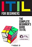 ITIL For Beginners: The Complete Beginner's Guide To ITIL (ITIL, ITIL Foundation, ITIL Service Operation) (English Edition)