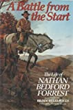 A Battle from the Start: The Life of Nathan Bedford Forrest