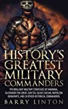 img - for History's Greatest Military Commanders: The Brilliant Military Strategies Of Hannibal, Alexander The Great, Sun Tzu, Julius Caesar, Napoleon Bonaparte, And 30 Other Historical Commanders book / textbook / text book