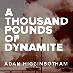 A Thousand Pounds of Dynamite | Adam Higginbotham