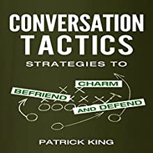 Conversation Tactics: Strategies to Charm, Befriend, and Defend Audiobook by Patrick King Narrated by Jeremy Reloj