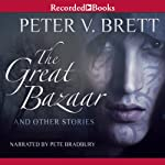 The Great Bazaar (       UNABRIDGED) by Peter V. Brett Narrated by Pete Bradbury