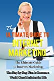 Internet Marketing: The Step by Step Plan to Become a World Class Marketer for Life (Internet Marketing, Online Marketing, Passive Income)