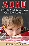 img - for ADHD: ADHD And What You Can Do About it - Understanding: Parenting, Child Development, Special Needs, and Child Care (Hyperactivity, Learning Disabilities, ... Behavior, Mood Disorders, Natural Medicine) book / textbook / text book