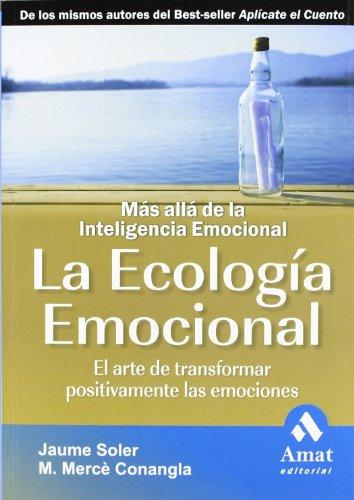 LA ECOLOGIA EMOCIONAL N/E: El arte de transformar positivamente la emociones, más allá de la inteligencia emocional