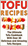 img - for Tofu Recipes: The Ultimate Tofu Cookbook With Over 30 Delicious And Amazing Tofu Recipes (Vegan Cookbook, Vegetarian Cookbook, Vegan Recipes, Vegetarian ... Smoothies For Weight Loss, Recipes Healthy) book / textbook / text book