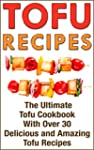 Tofu Recipes: The Ultimate Tofu Cookb...