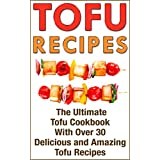 Tofu Recipes: The Ultimate Tofu Cookbook With Over 30 Delicious And Amazing Tofu Recipes (TOFU COOKBOOK, TOFU RECIPES, TOFU SMOOTHIES, TOFU DESSERTS, TOFU COOKERY, TOFU RECIPE COOKBOOK, TOFU DISHES) ~ Brian Lee